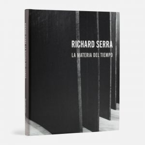 Richard Serra:  the Matter of Time